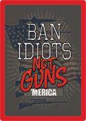 """12 x 17 Metal Sign """"Ban Idiots"""""""