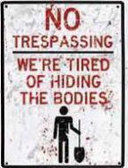 "12 x 15 Metal Sign ""No Trespassing, Hiding Bodies"""