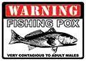 "12 x 17 Metal Sign ""Fishing Pox"""