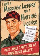 """12 x 17 Metal Sign """"Marriage/Hunting License"""""""